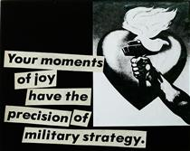 Untitled (Your Moments of Joy Have) - Barbara Kruger